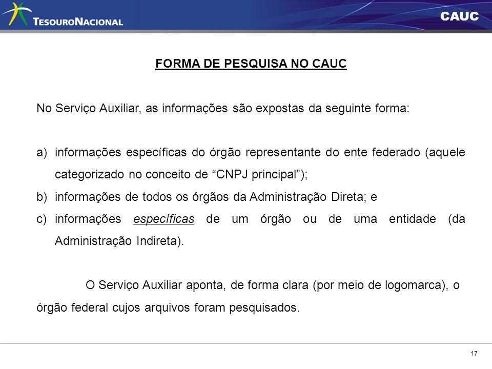 CAUC 17 FORMA DE PESQUISA NO CAUC No Serviço Auxiliar, as informações são expostas da seguinte forma: a)informações específicas do órgão representante
