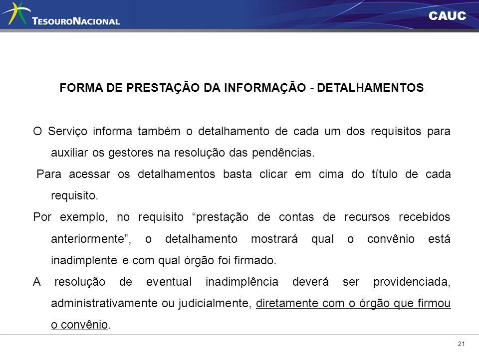 CAUC 21 FORMA DE PRESTAÇÃO DA INFORMAÇÃO - DETALHAMENTOS O Serviço informa também o detalhamento de cada um dos requisitos para auxiliar os gestores n