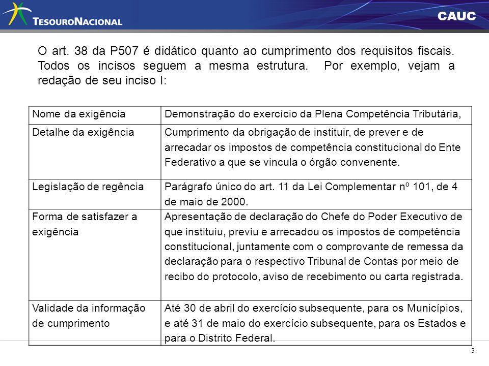 CAUC 3 O art. 38 da P507 é didático quanto ao cumprimento dos requisitos fiscais. Todos os incisos seguem a mesma estrutura. Por exemplo, vejam a reda