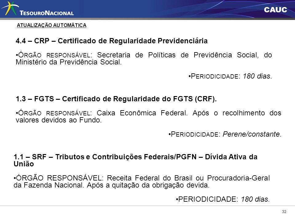 CAUC 32 4.4 – CRP – Certificado de Regularidade Previdenciária Ó RGÃO RESPONSÁVEL : Secretaria de Políticas de Previdência Social, do Ministério da Pr