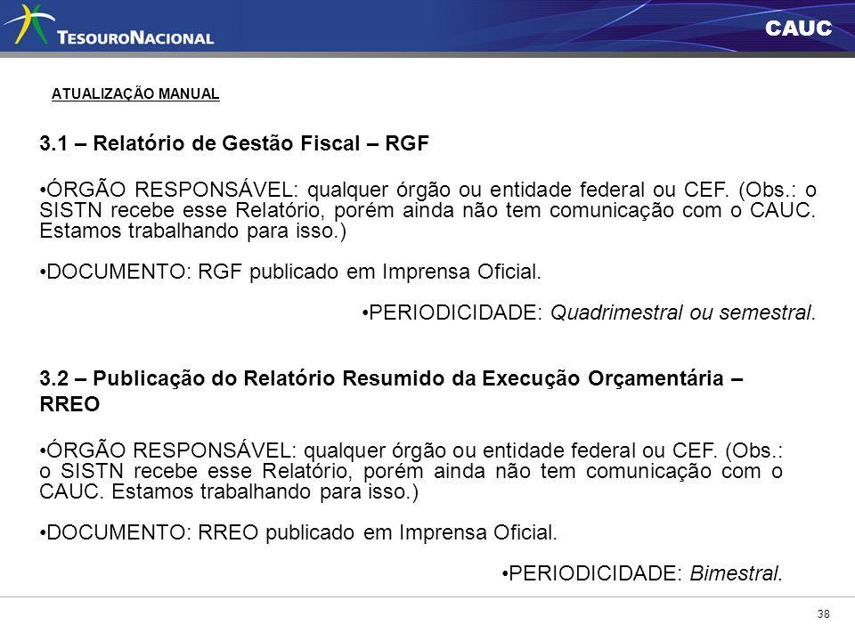 CAUC 38 ATUALIZAÇÃO MANUAL 3.1 – Relatório de Gestão Fiscal – RGF ÓRGÃO RESPONSÁVEL: qualquer órgão ou entidade federal ou CEF. (Obs.: o SISTN recebe