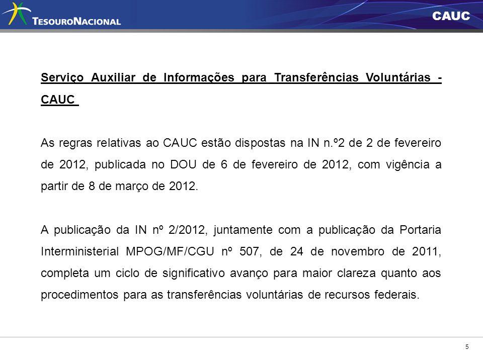 CAUC 5 Serviço Auxiliar de Informações para Transferências Voluntárias - CAUC As regras relativas ao CAUC estão dispostas na IN n.º2 de 2 de fevereiro