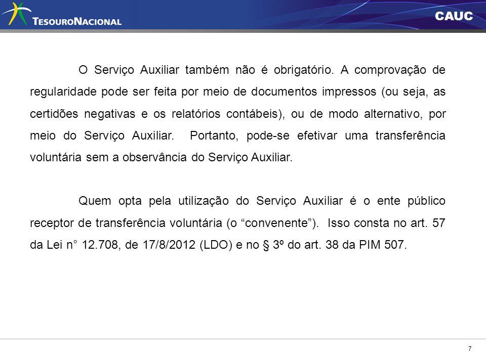 CAUC 7 O Serviço Auxiliar também não é obrigatório. A comprovação de regularidade pode ser feita por meio de documentos impressos (ou seja, as certidõ