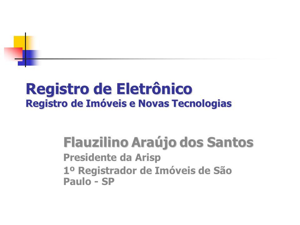 Registro de Eletrônico Registro de Imóveis e Novas Tecnologias Flauzilino Araújo dos Santos Presidente da Arisp 1º Registrador de Imóveis de São Paulo