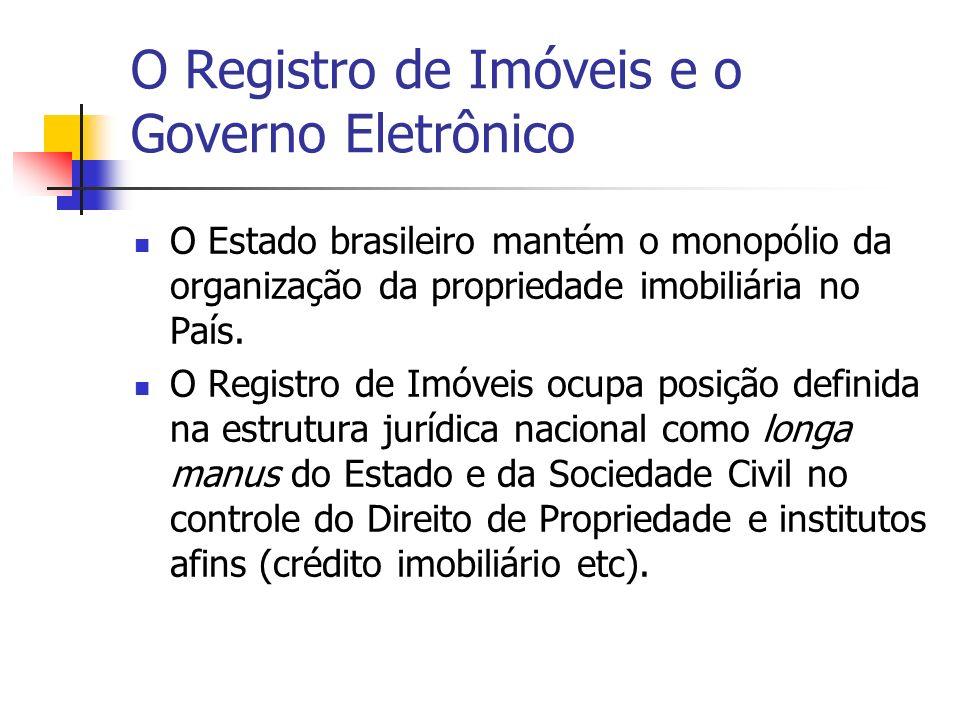 O Registro de Imóveis e o Governo Eletrônico O Estado brasileiro mantém o monopólio da organização da propriedade imobiliária no País. O Registro de I
