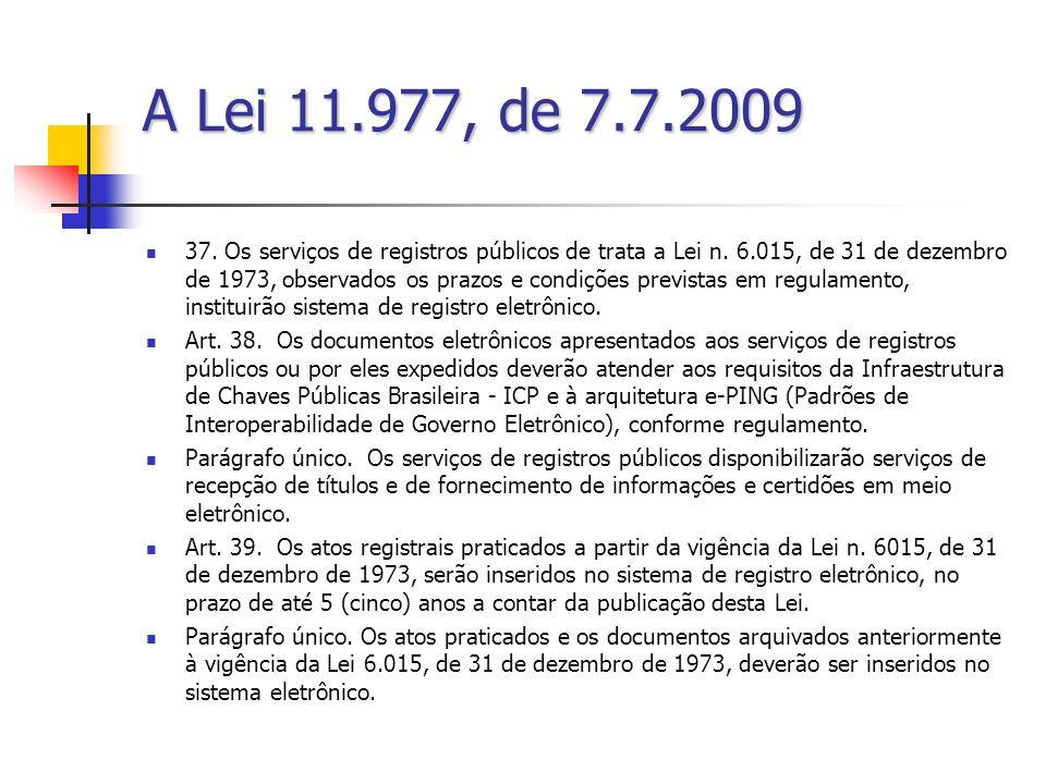 A Lei 11.977, de 7.7.2009 37. Os serviços de registros públicos de trata a Lei n. 6.015, de 31 de dezembro de 1973, observados os prazos e condições p
