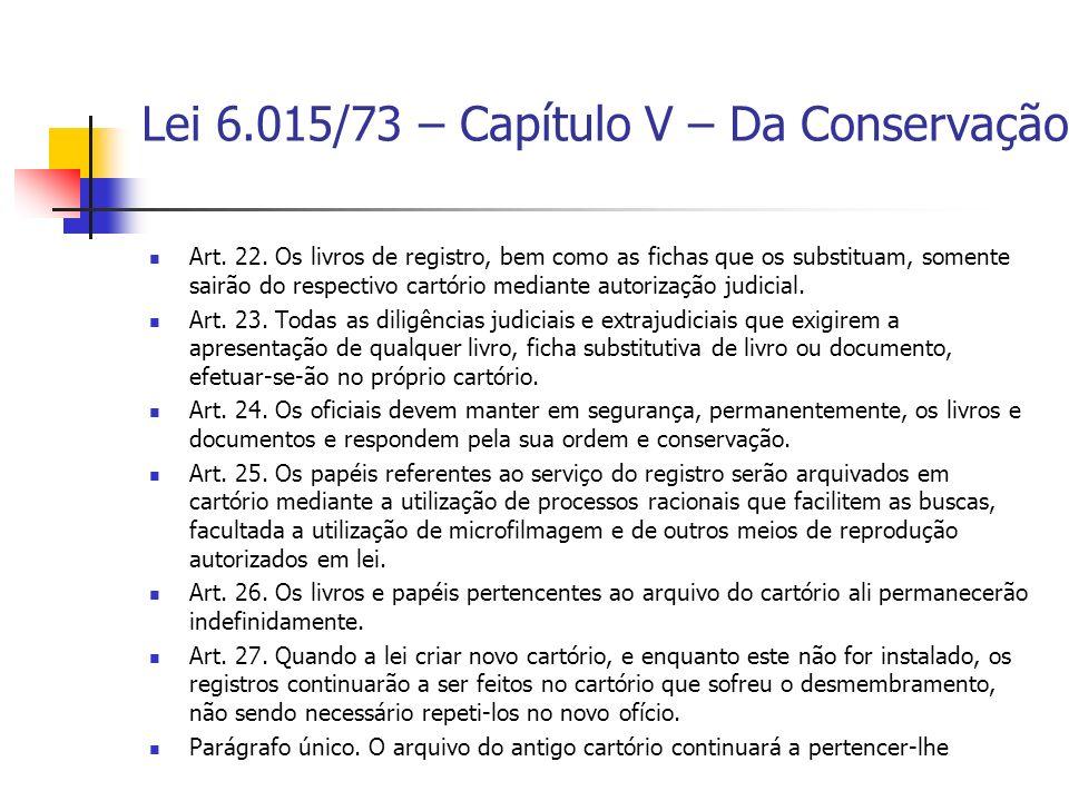 Lei 6.015/73 – Capítulo V – Da Conservação Art. 22. Os livros de registro, bem como as fichas que os substituam, somente sairão do respectivo cartório