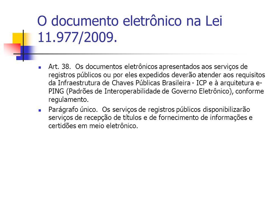 O documento eletrônico na Lei 11.977/2009. Art. 38. Os documentos eletrônicos apresentados aos serviços de registros públicos ou por eles expedidos de