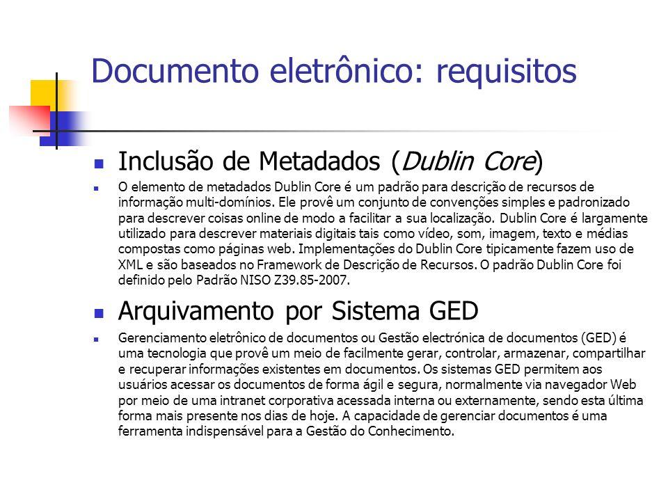 Documento eletrônico: requisitos Inclusão de Metadados (Dublin Core) O elemento de metadados Dublin Core é um padrão para descrição de recursos de inf