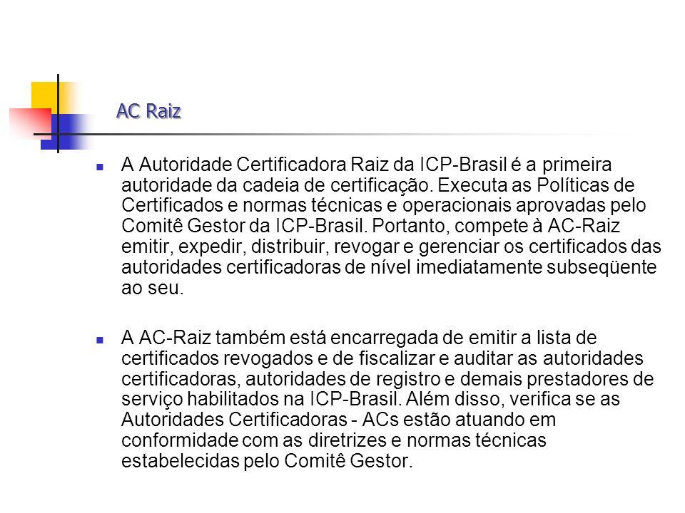 AC Raiz AC Raiz A Autoridade Certificadora Raiz da ICP-Brasil é a primeira autoridade da cadeia de certificação. Executa as Políticas de Certificados