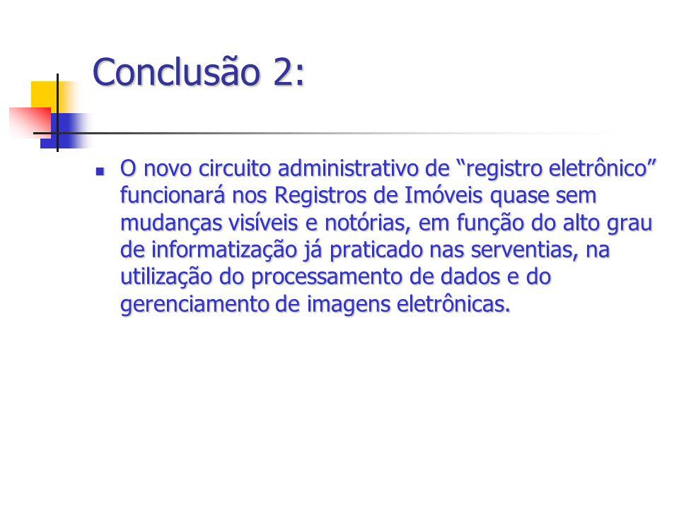 Conclusão 2: O novo circuito administrativo de registro eletrônico funcionará nos Registros de Imóveis quase sem mudanças visíveis e notórias, em funç