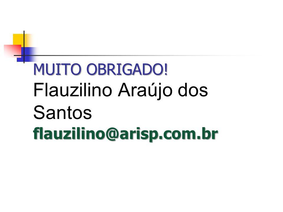 MUITO OBRIGADO! flauzilino@arisp.com.br MUITO OBRIGADO! Flauzilino Araújo dos Santos flauzilino@arisp.com.br