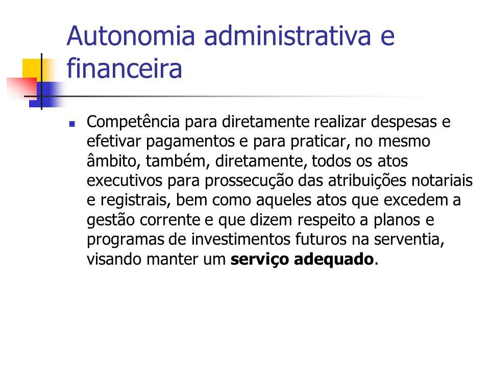 Autonomia administrativa e financeira Competência para diretamente realizar despesas e efetivar pagamentos e para praticar, no mesmo âmbito, também, d