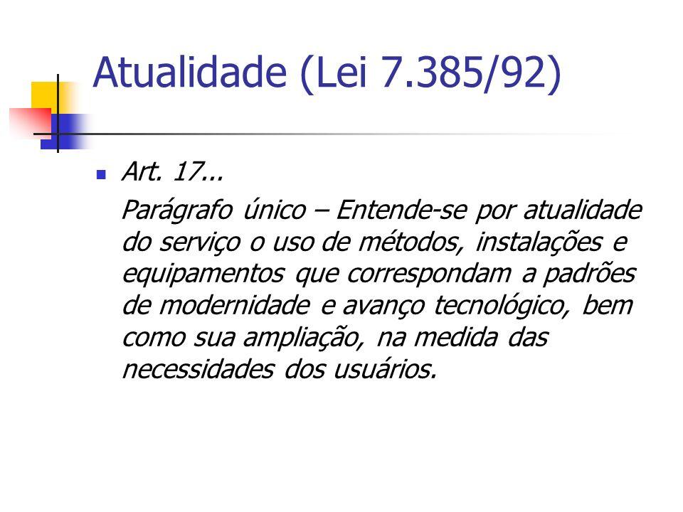 Atualidade (Lei 7.385/92) Art. 17... Parágrafo único – Entende-se por atualidade do serviço o uso de métodos, instalações e equipamentos que correspon