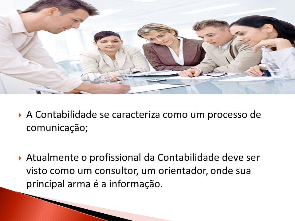 A Contabilidade se caracteriza como um processo de comunicação; Atualmente o profissional da Contabilidade deve ser visto como um consultor, um orient