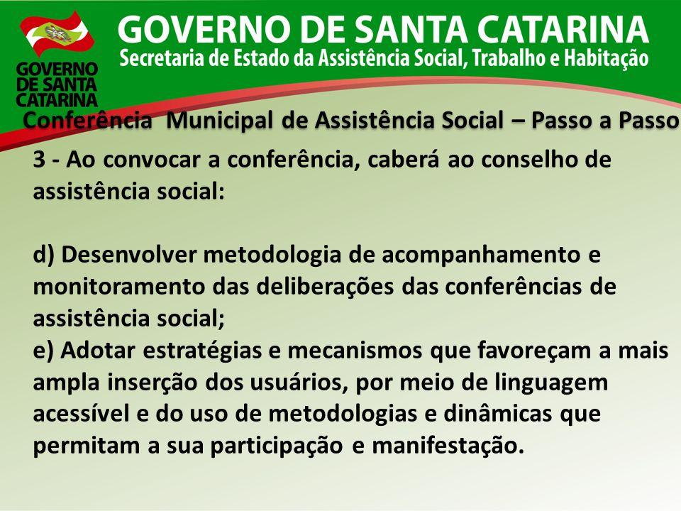 Conferência Municipal de Assistência Social – Passo a Passo 3 - Ao convocar a conferência, caberá ao conselho de assistência social: d) Desenvolver me