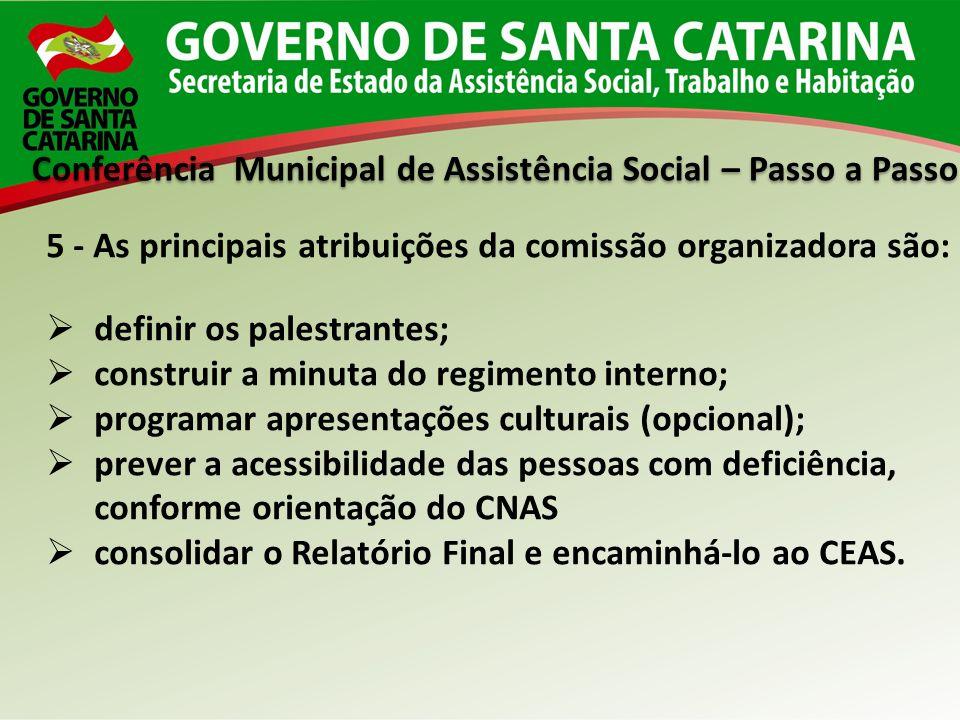 Conferência Municipal de Assistência Social – Passo a Passo 5 - As principais atribuições da comissão organizadora são: definir os palestrantes; const