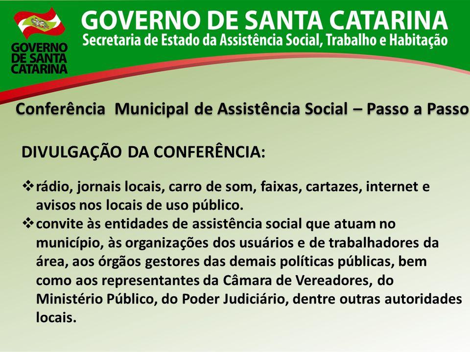 Conferência Municipal de Assistência Social – Passo a Passo DIVULGAÇÃO DA CONFERÊNCIA: rádio, jornais locais, carro de som, faixas, cartazes, internet