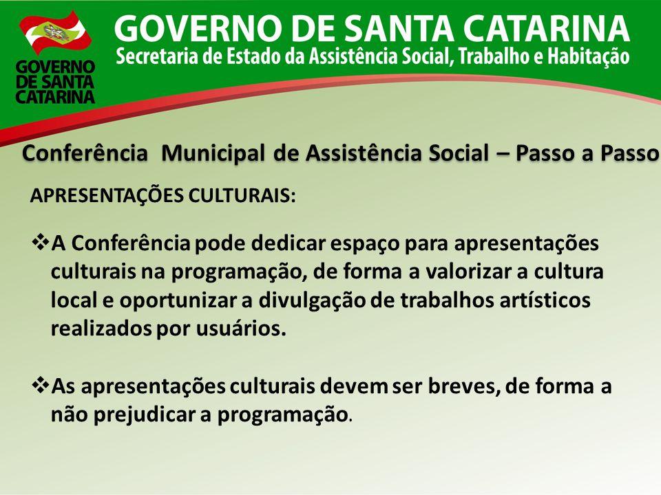 Conferência Municipal de Assistência Social – Passo a Passo APRESENTAÇÕES CULTURAIS: A Conferência pode dedicar espaço para apresentações culturais na