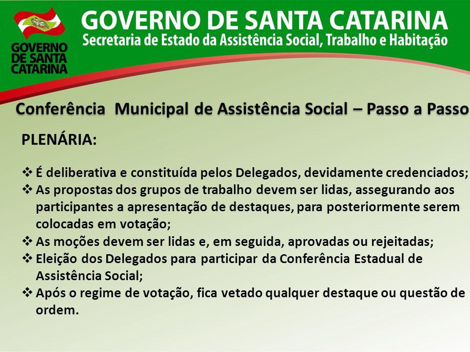 Conferência Municipal de Assistência Social – Passo a Passo PLENÁRIA: É deliberativa e constituída pelos Delegados, devidamente credenciados; As propo