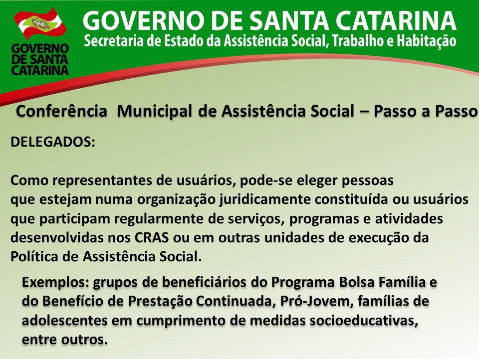 Conferência Municipal de Assistência Social – Passo a Passo DELEGADOS: Como representantes de usuários, pode-se eleger pessoas que estejam numa organi