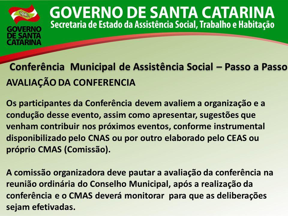 Conferência Municipal de Assistência Social – Passo a Passo AVALIAÇÃO DA CONFERENCIA Os participantes da Conferência devem avaliem a organização e a c