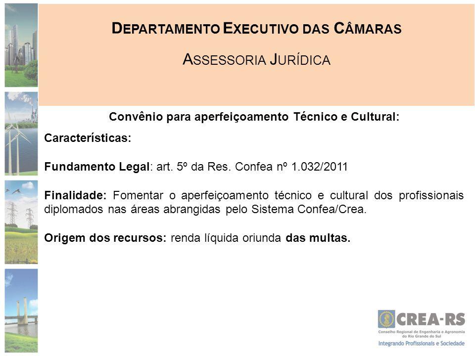 D EPARTAMENTO E XECUTIVO DAS C ÂMARAS A SSESSORIA J URÍDICA Convênio para aperfeiçoamento Técnico e Cultural: Características: Fundamento Legal: art.