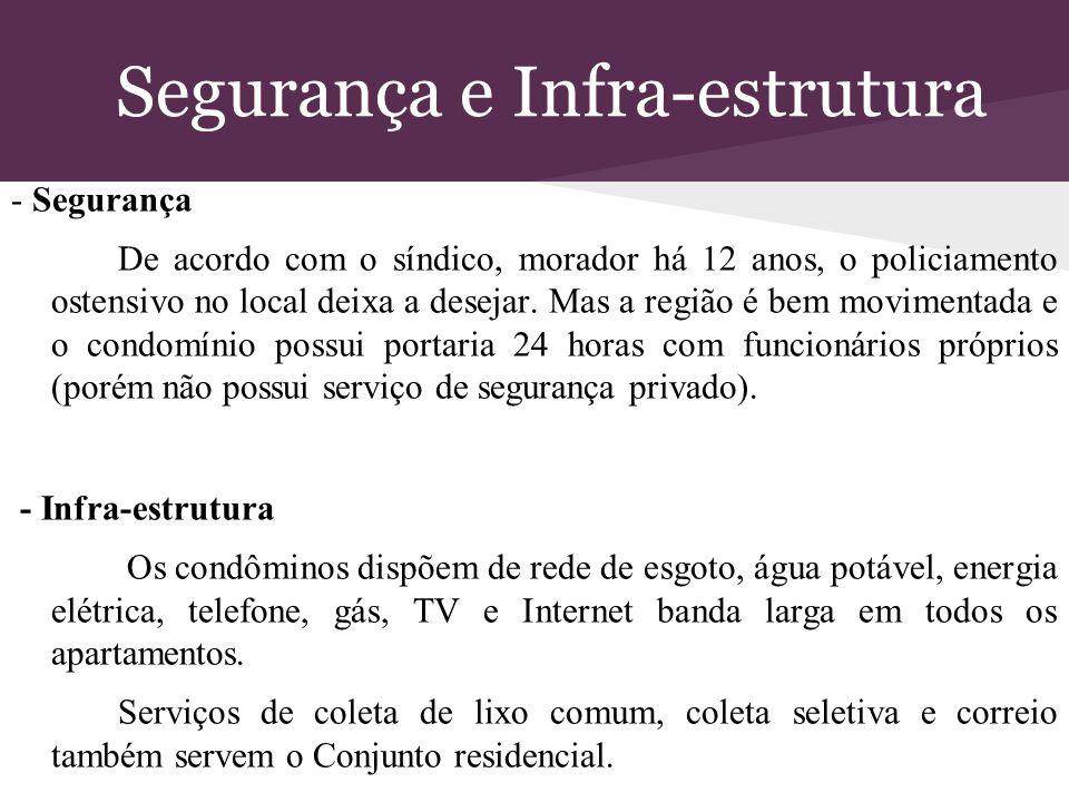 Segurança e Infra-estrutura - Segurança De acordo com o síndico, morador há 12 anos, o policiamento ostensivo no local deixa a desejar. Mas a região é