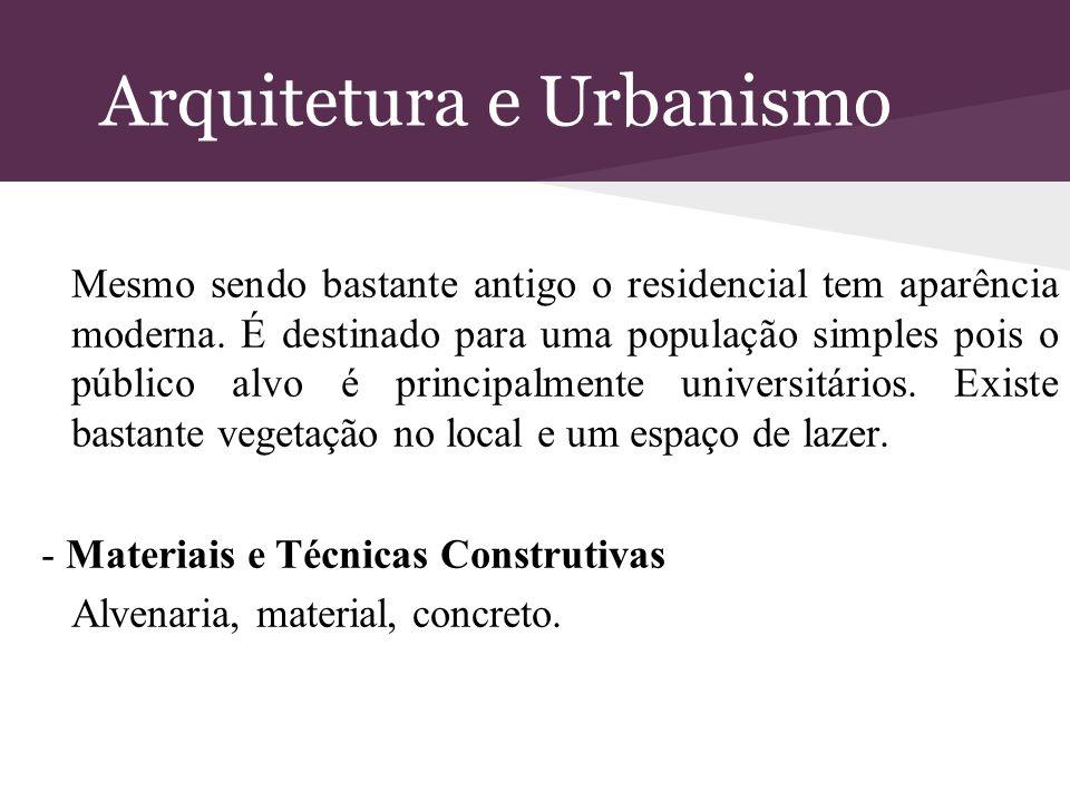 Arquitetura e Urbanismo Mesmo sendo bastante antigo o residencial tem aparência moderna. É destinado para uma população simples pois o público alvo é