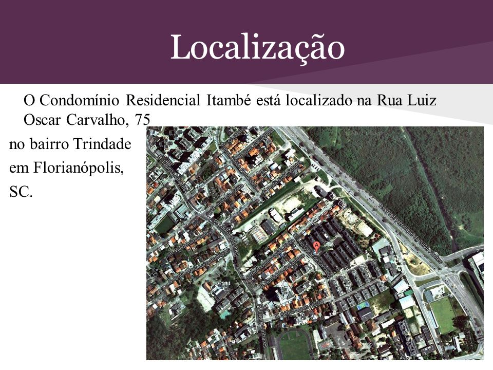 Localização O Condomínio Residencial Itambé está localizado na Rua Luiz Oscar Carvalho, 75 no bairro Trindade em Florianópolis, SC.