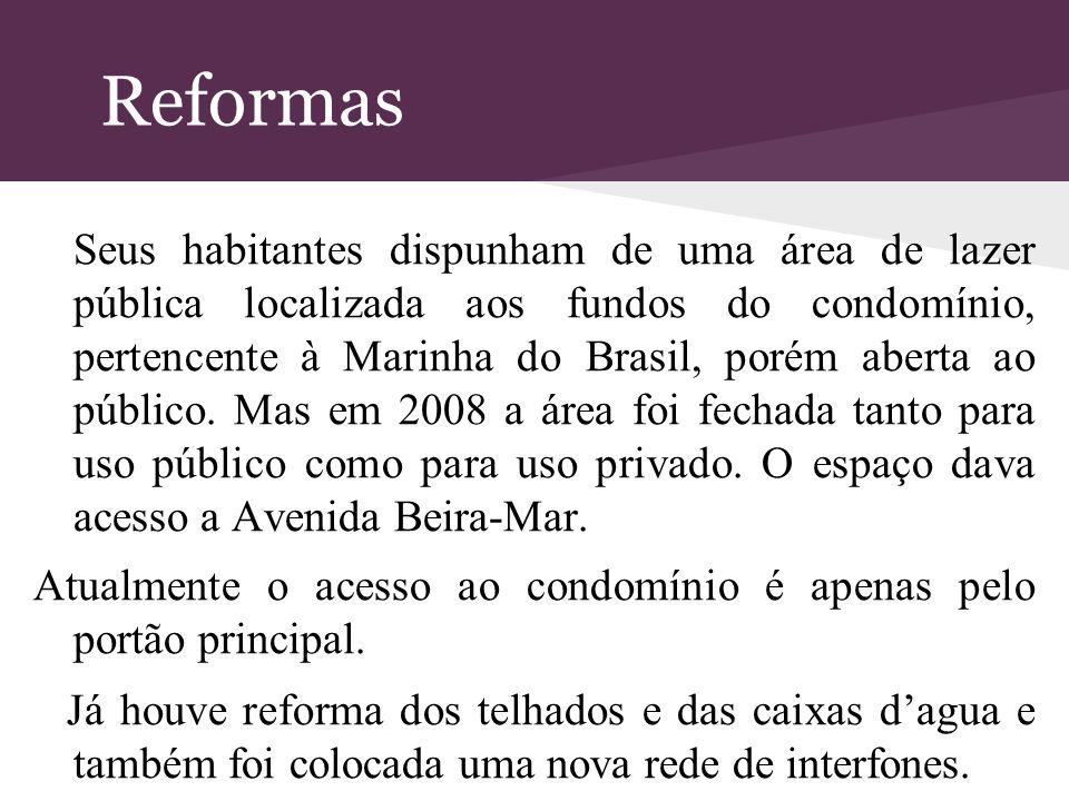 Reformas Seus habitantes dispunham de uma área de lazer pública localizada aos fundos do condomínio, pertencente à Marinha do Brasil, porém aberta ao