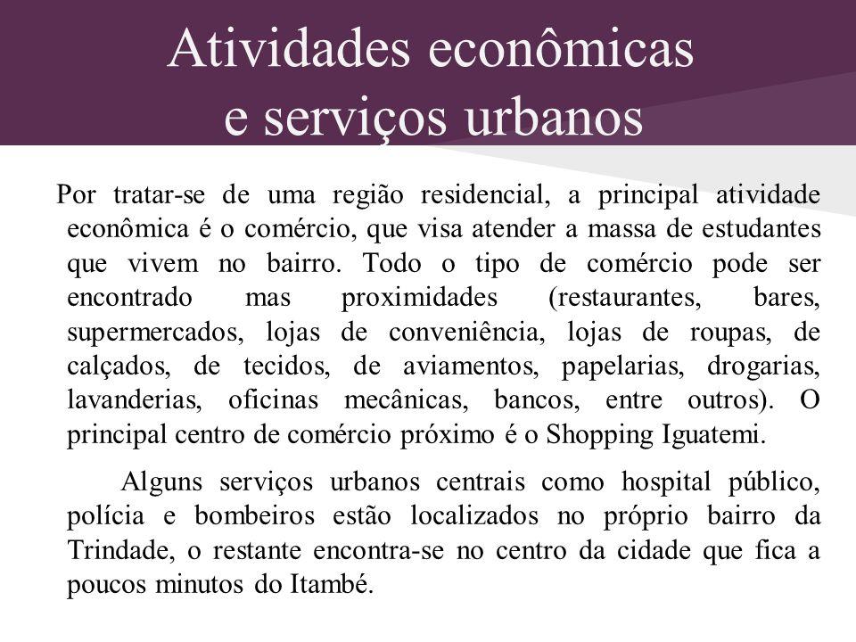 Atividades econômicas e serviços urbanos Por tratar-se de uma região residencial, a principal atividade econômica é o comércio, que visa atender a mas