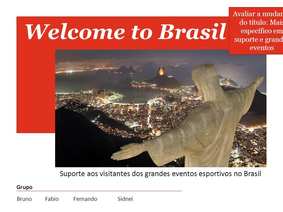 Welcome to Brasil Suporte aos visitantes dos grandes eventos esportivos no Brasil Grupo BrunoFabioFernando Sidnei Avaliar a mudança do título: Mais es
