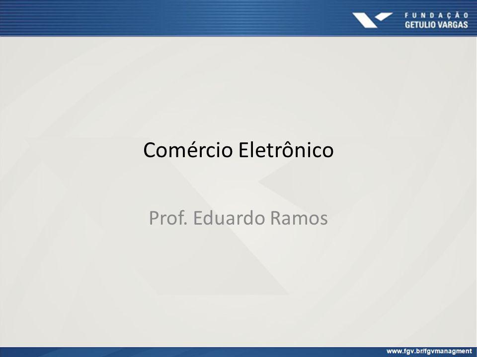 Comércio Eletrônico Prof. Eduardo Ramos