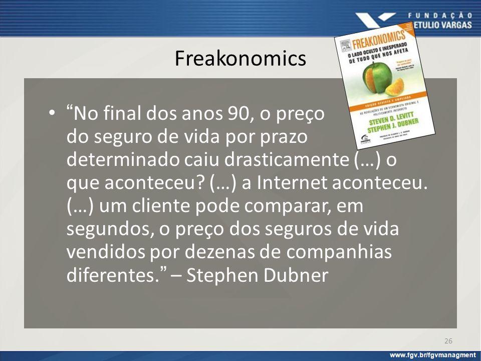 Freakonomics No final dos anos 90, o preço do seguro de vida por prazo determinado caiu drasticamente (…) o que aconteceu? (…) a Internet aconteceu. (