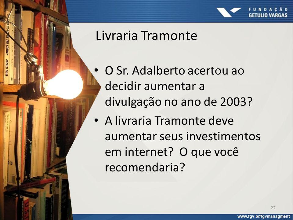 Livraria Tramonte O Sr. Adalberto acertou ao decidir aumentar a divulgação no ano de 2003? A livraria Tramonte deve aumentar seus investimentos em int