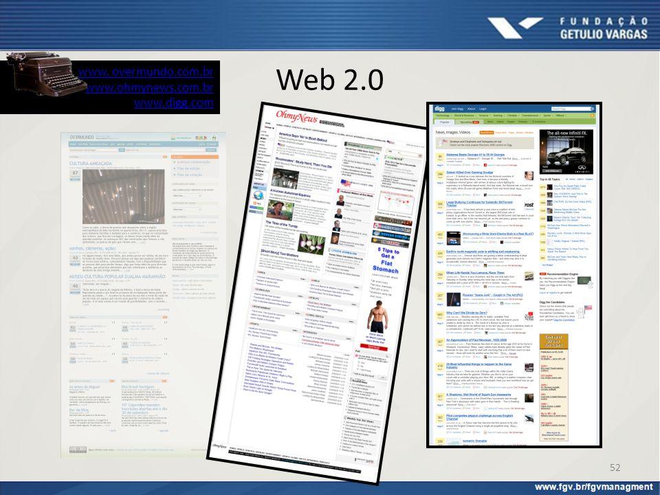 Web 2.0 www. overmundo.com.br www.ohmynews.com.br www.digg.com 52