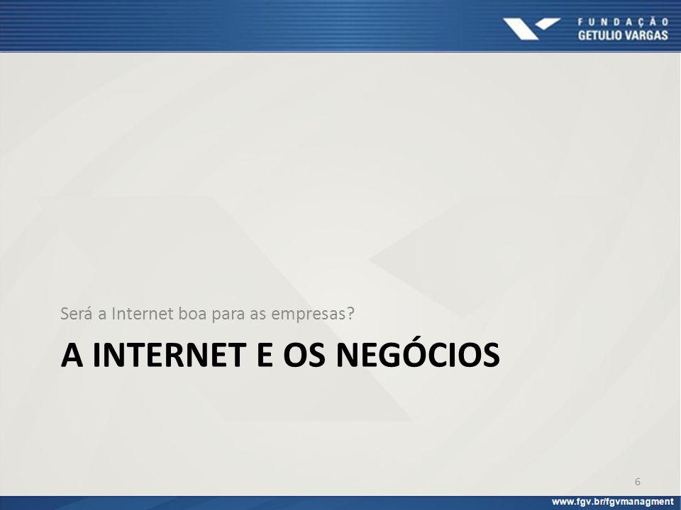A INTERNET E OS NEGÓCIOS Será a Internet boa para as empresas? 6