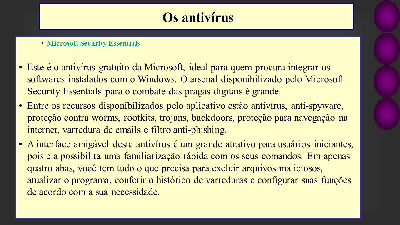 Microsoft Security Essentials Este é o antivírus gratuito da Microsoft, ideal para quem procura integrar os softwares instalados com o Windows. O arse