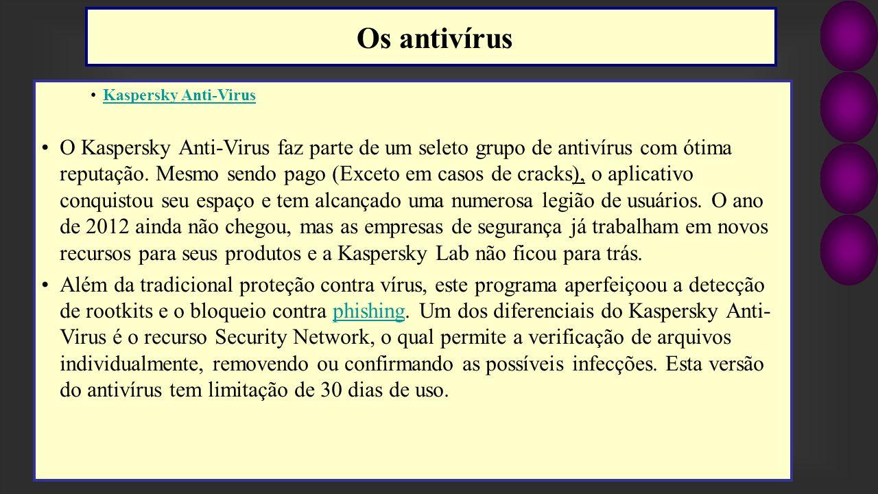 Kaspersky Anti-Virus O Kaspersky Anti-Virus faz parte de um seleto grupo de antivírus com ótima reputação. Mesmo sendo pago (Exceto em casos de cracks