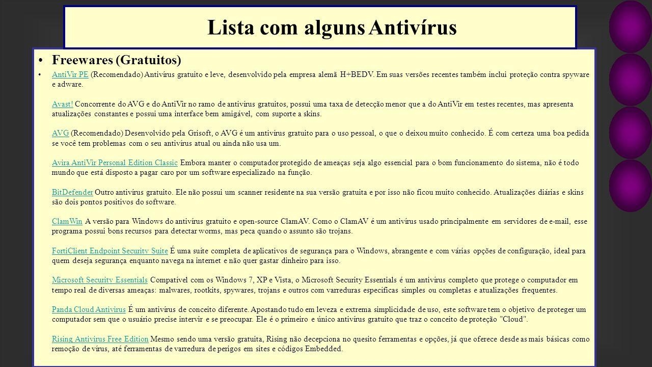 Freewares (Gratuitos) AntiVir PE (Recomendado) Antivírus gratuito e leve, desenvolvido pela empresa alemã H+BEDV. Em suas versões recentes também incl