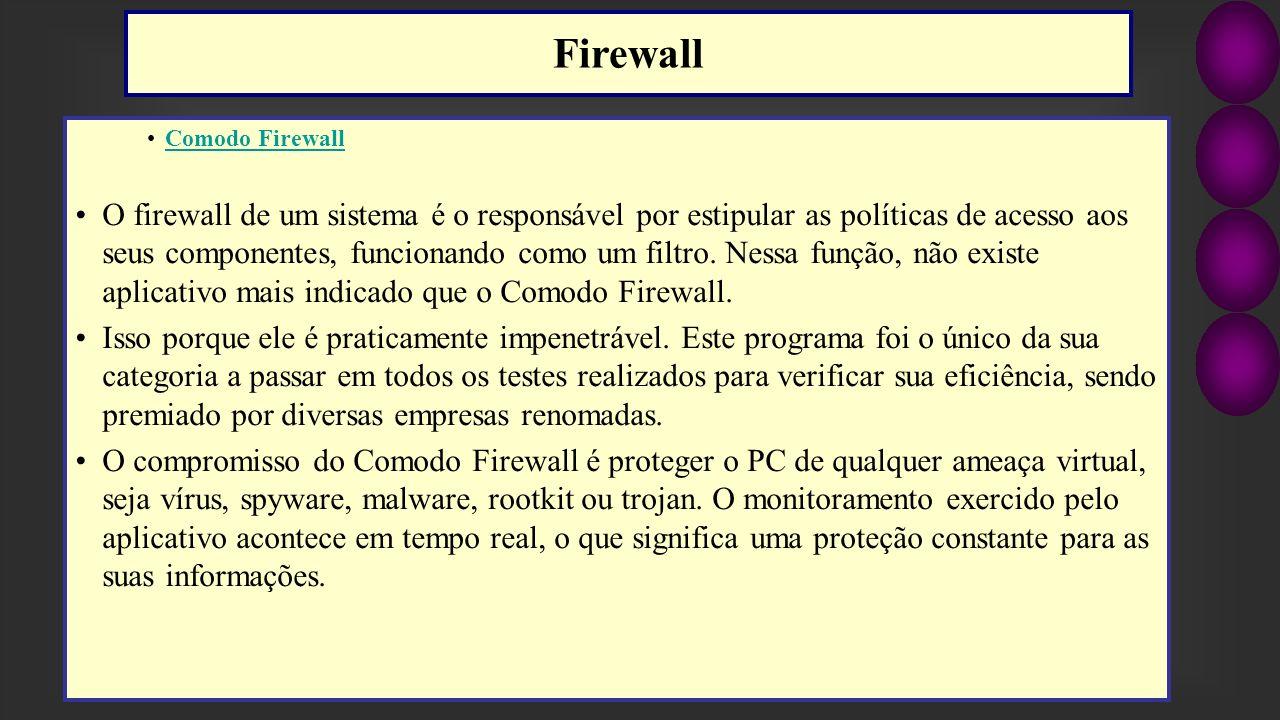 Comodo Firewall O firewall de um sistema é o responsável por estipular as políticas de acesso aos seus componentes, funcionando como um filtro. Nessa