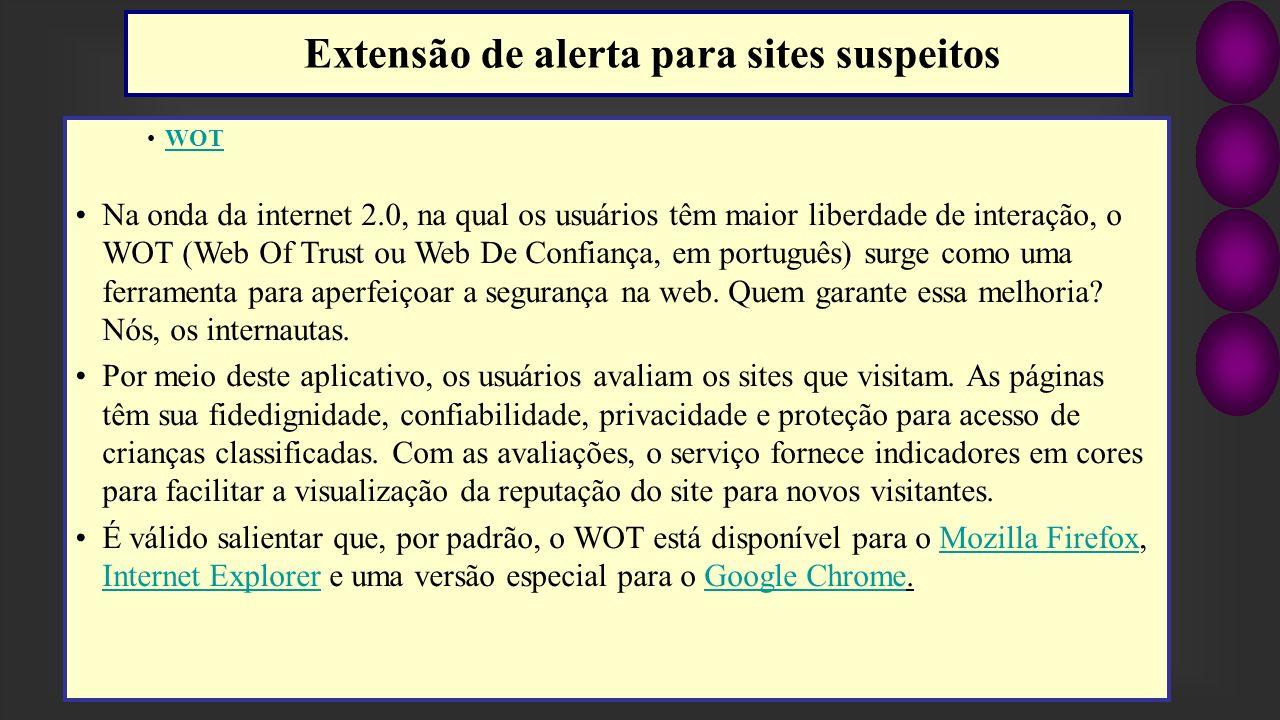WOT Na onda da internet 2.0, na qual os usuários têm maior liberdade de interação, o WOT (Web Of Trust ou Web De Confiança, em português) surge como u