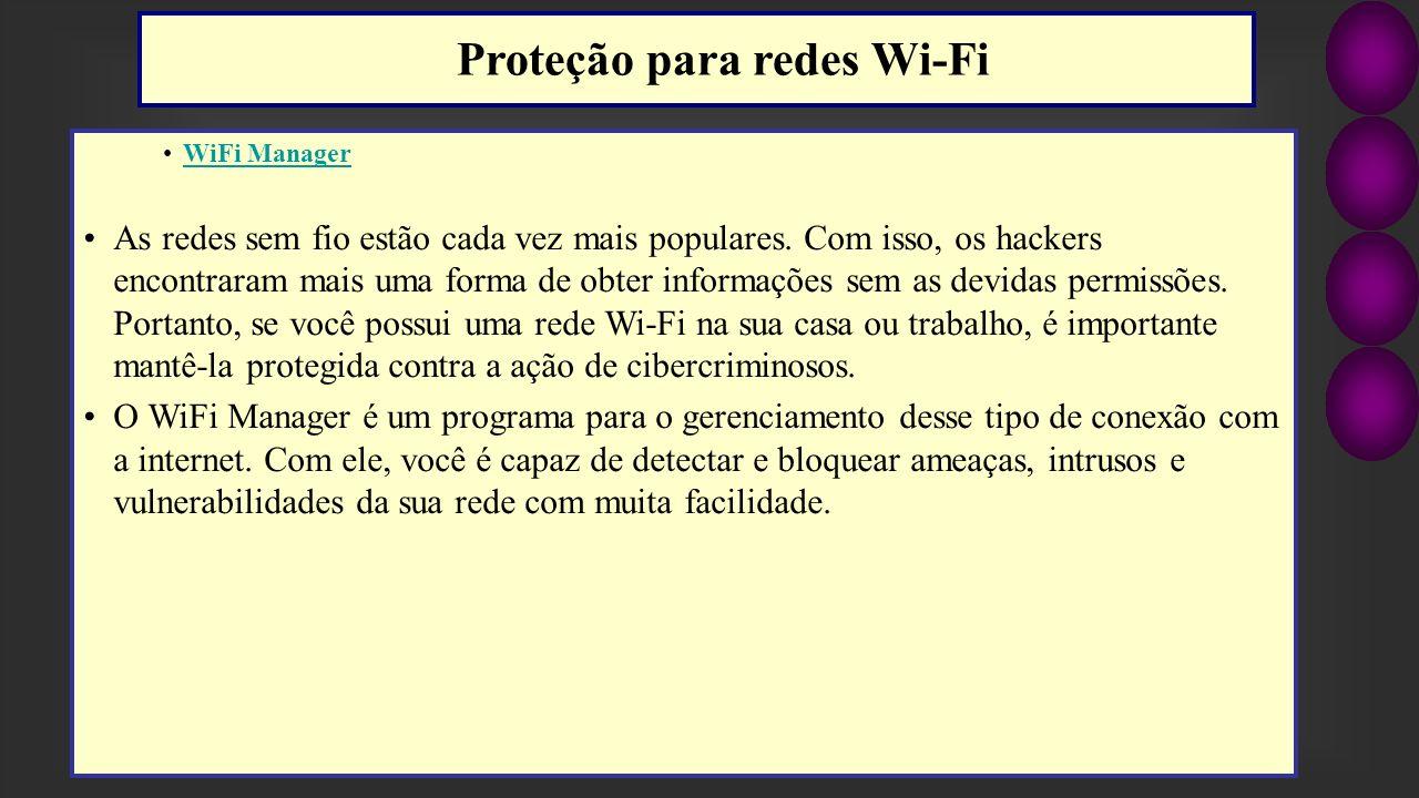 WiFi Manager As redes sem fio estão cada vez mais populares. Com isso, os hackers encontraram mais uma forma de obter informações sem as devidas permi