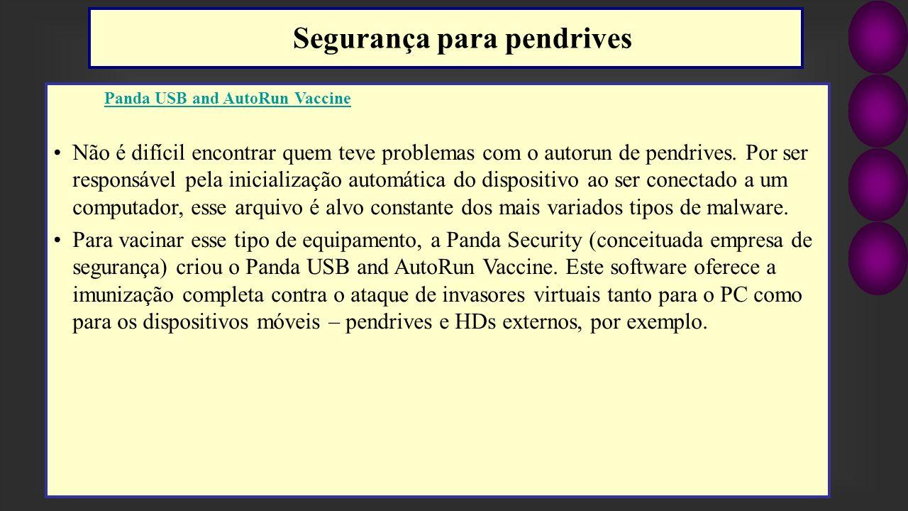 Panda USB and AutoRun Vaccine Não é difícil encontrar quem teve problemas com o autorun de pendrives. Por ser responsável pela inicialização automátic