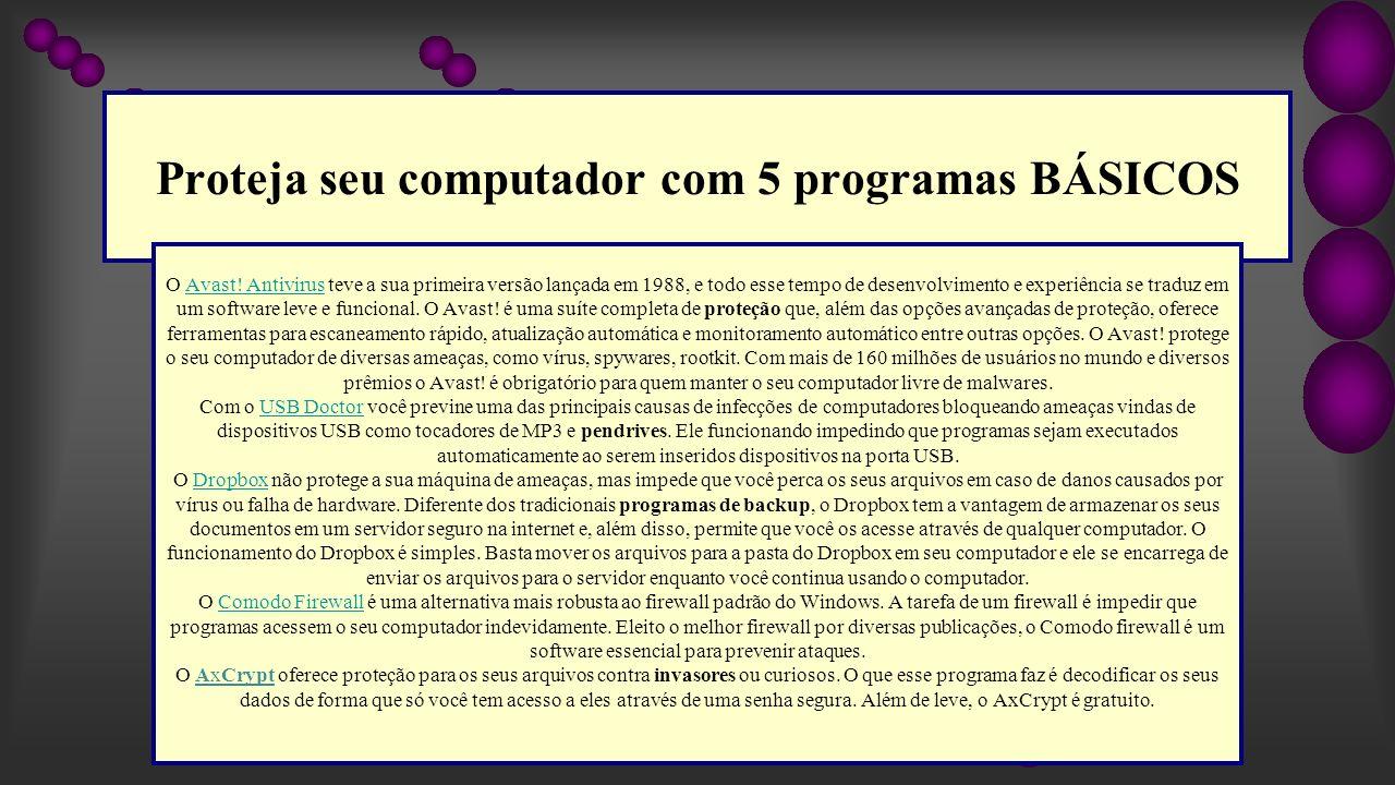 Proteja seu computador com 5 programas BÁSICOS O Avast! Antivirus teve a sua primeira versão lançada em 1988, e todo esse tempo de desenvolvimento e e