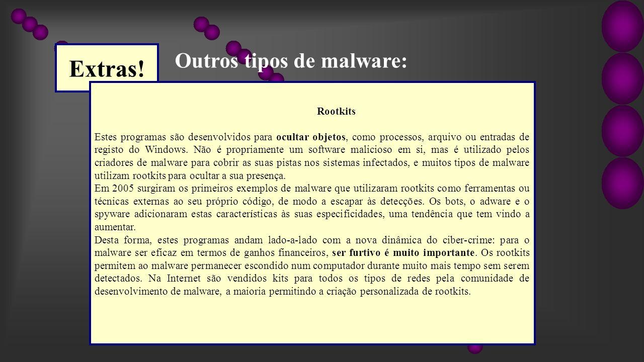 Extras! Rootkits Estes programas são desenvolvidos para ocultar objetos, como processos, arquivo ou entradas de registo do Windows. Não é propriamente