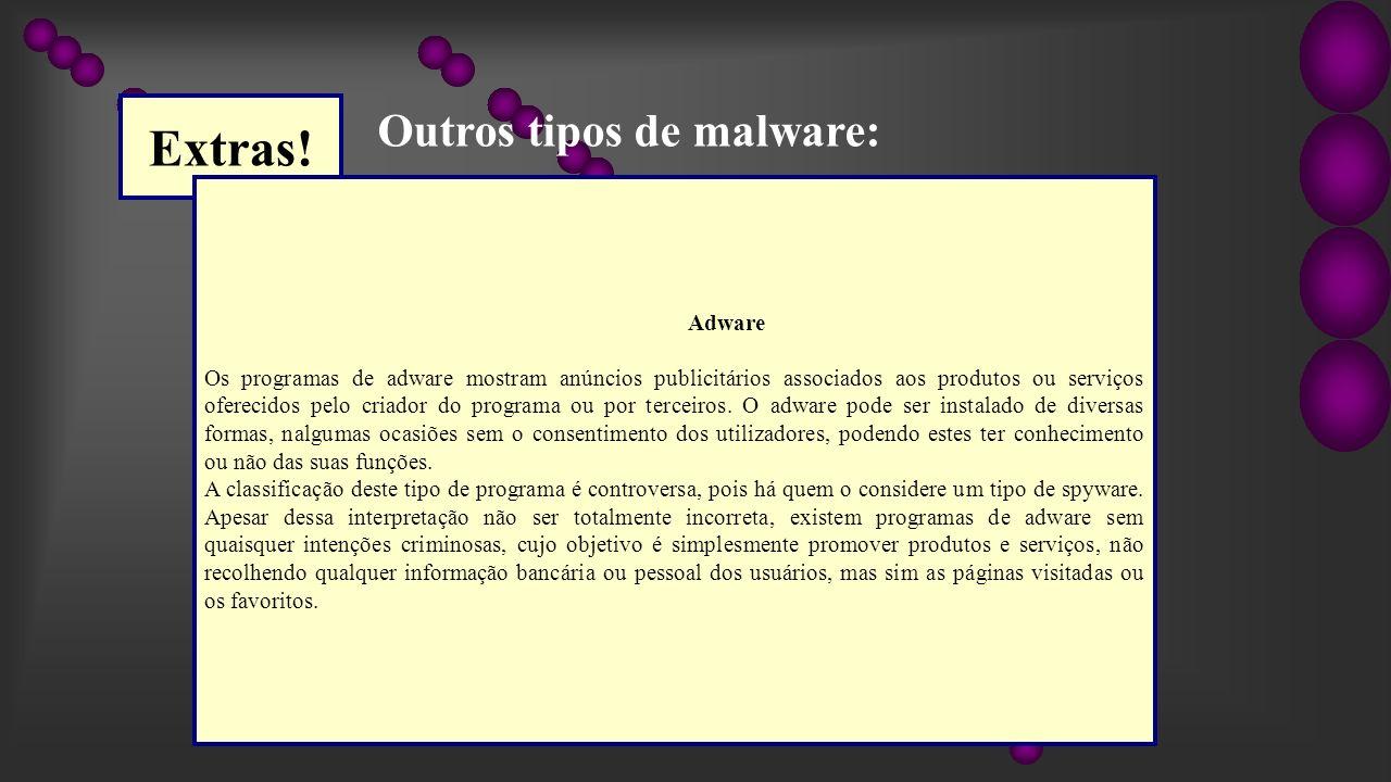 Extras! Adware Os programas de adware mostram anúncios publicitários associados aos produtos ou serviços oferecidos pelo criador do programa ou por te