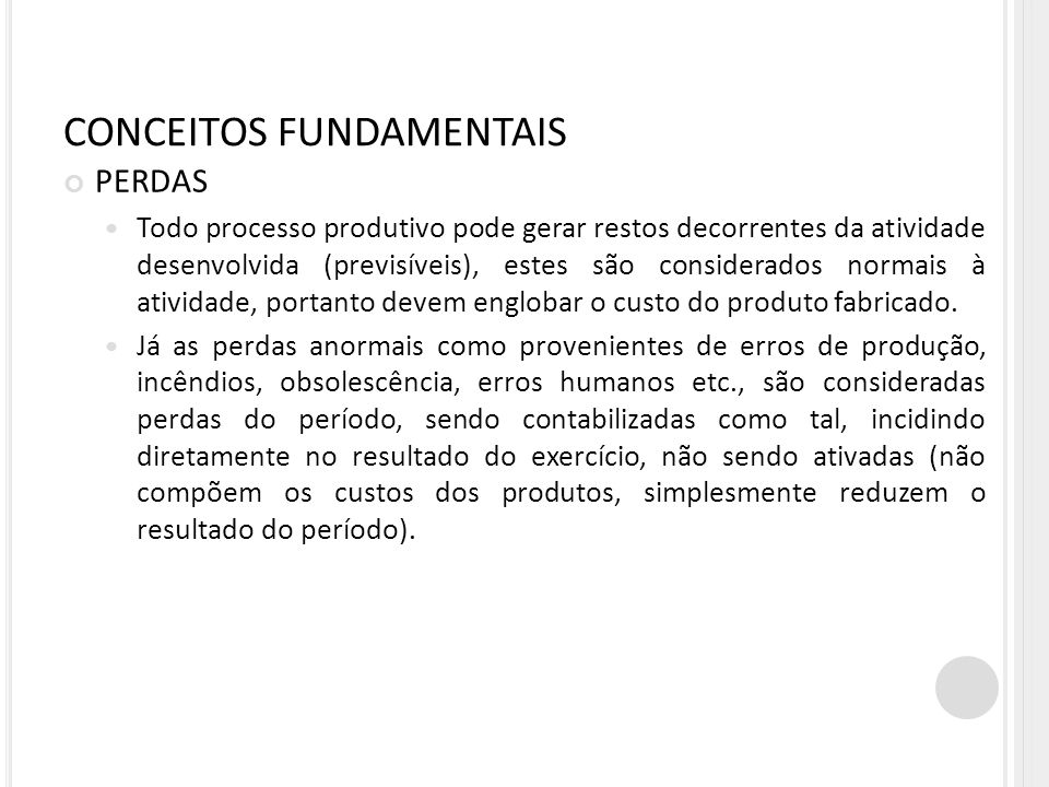 CONCEITOS FUNDAMENTAIS PERDAS Todo processo produtivo pode gerar restos decorrentes da atividade desenvolvida (previsíveis), estes são considerados no