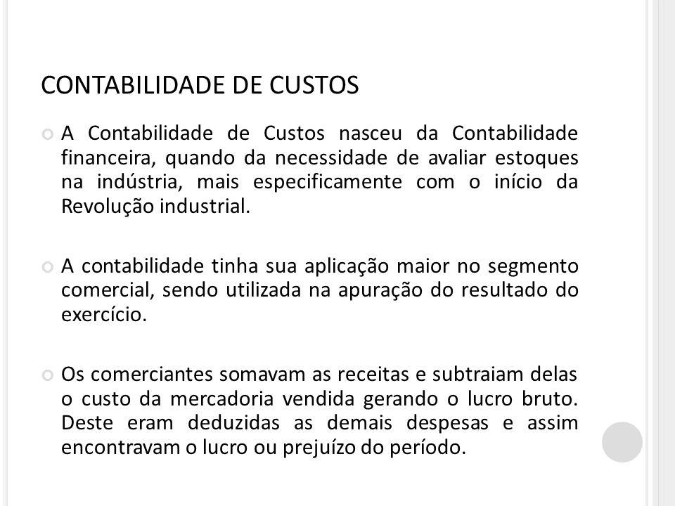 CONTABILIDADE DE CUSTOS A Contabilidade de Custos nasceu da Contabilidade financeira, quando da necessidade de avaliar estoques na indústria, mais esp